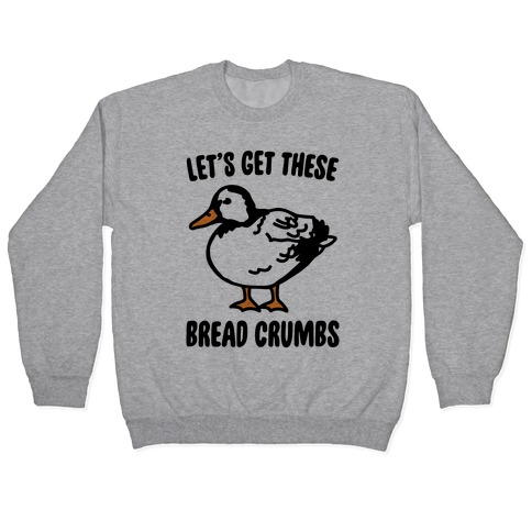 Let's Get These Bread Crumbs Duck Parody Pullover