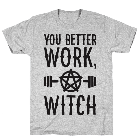 You Better Work, Witch Mens/Unisex T-Shirt