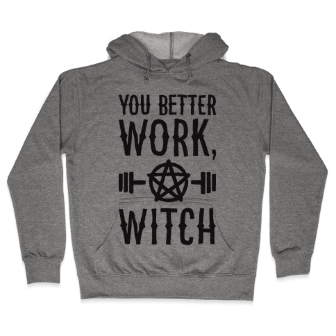 You Better Work, Witch Hooded Sweatshirt