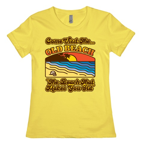 Come Visit The Old Beach Parody Womens T-Shirt