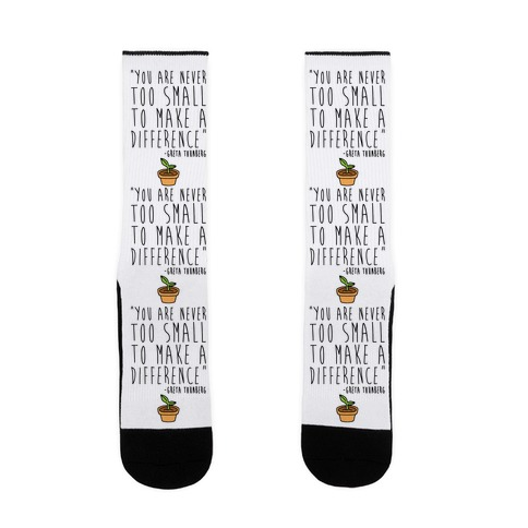 You Are Never Too Small To Make A Difference Greta Thunberg Quote Sock