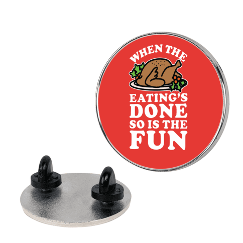 When The Eatings Done so is the Fun pin