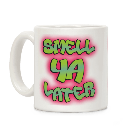 Smell ya later Coffee Mug