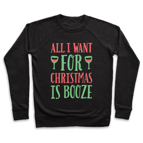 All I Want For Christmas Is Booze Pullover