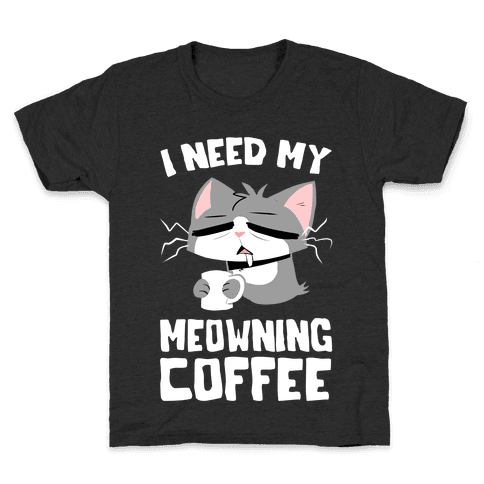 I Need My Meowning Coffee Kids T-Shirt