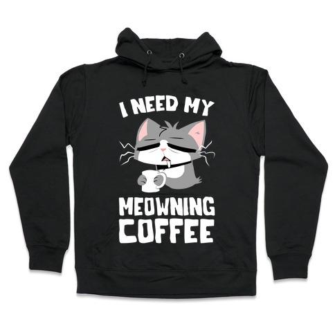 I Need My Meowning Coffee Hooded Sweatshirt