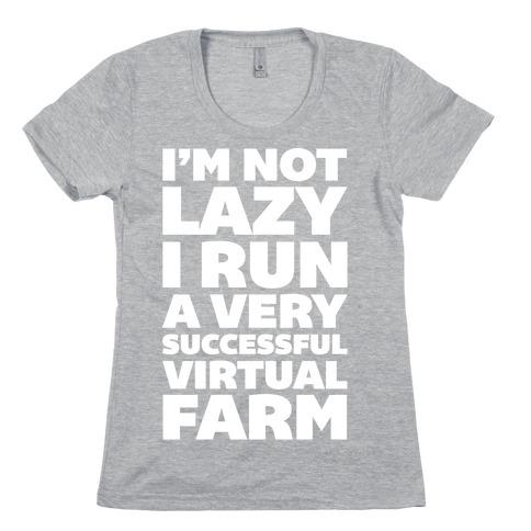 I'm Not Lazy I Run A Very Successful Virtual Farm Womens T-Shirt