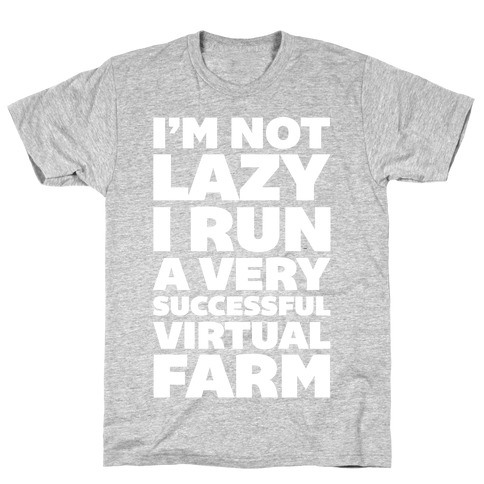 I'm Not Lazy I Run A Very Successful Virtual Farm T-Shirt