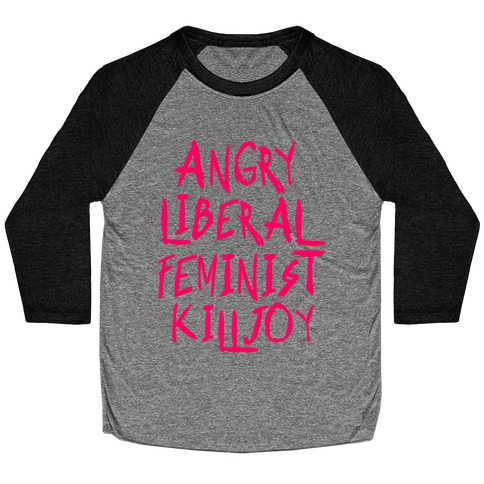 Angry Liberal Feminist Killjoy Baseball Tee
