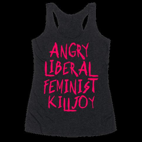 Angry Liberal Feminist Killjoy Racerback Tank Top