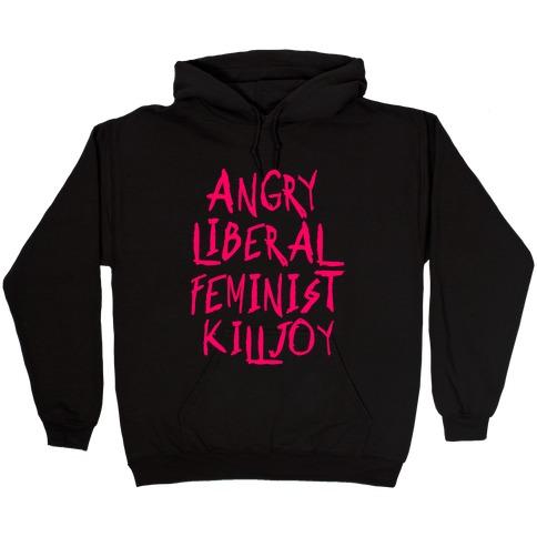 Angry Liberal Feminist Killjoy Hooded Sweatshirt