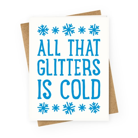 All That Glitters Is Cold Greeting Card