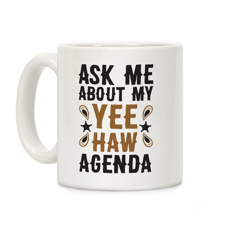Ask Me About My Yee Haw Agenda Coffee Mug