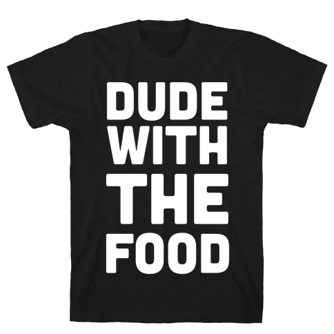 Dude with the Food Mens T-Shirt