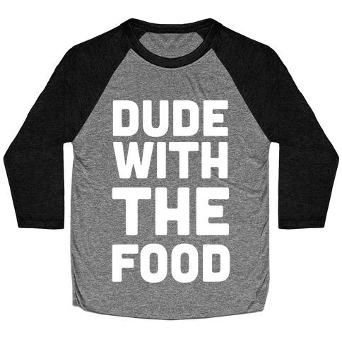Dude with the Food Baseball Tee