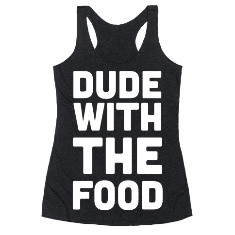 Dude with the Food Racerback Tank Top