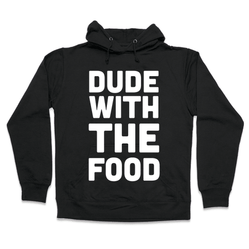 Dude with the Food Hooded Sweatshirt