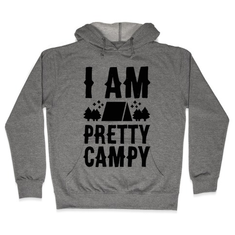 I Am Pretty Campy Hooded Sweatshirt