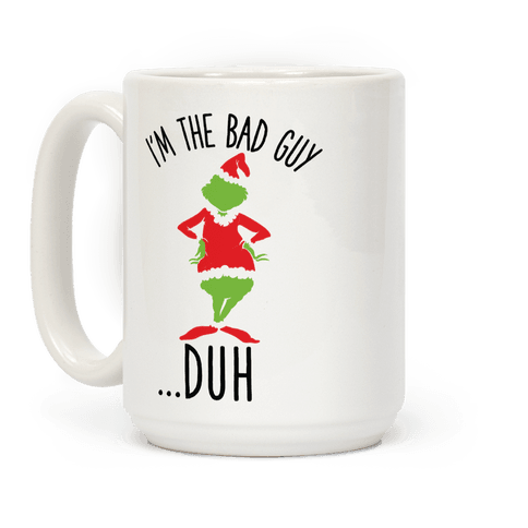 I'm The Bad Guy Duh Grinch Parody Coffee Mug