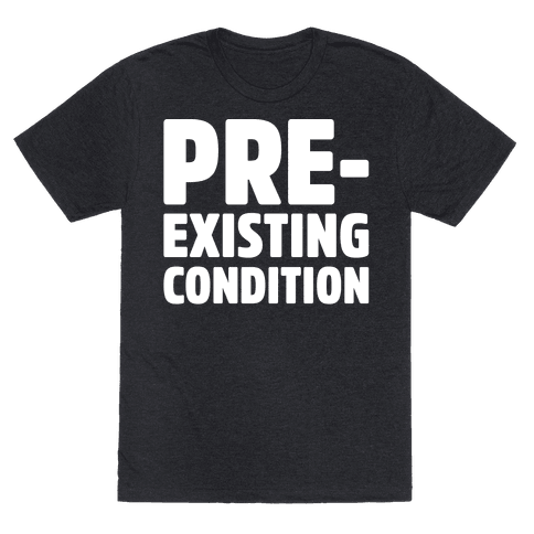 Pre-Existing Condition White Print