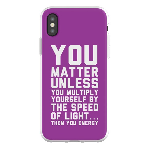 You Matter Unless You Multiply Yourself by the Speed of Light Phone Flexi-Case