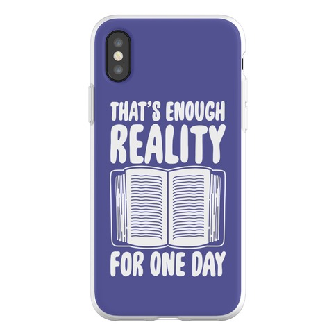That's Enough Reality For One Day Phone Flexi-Case