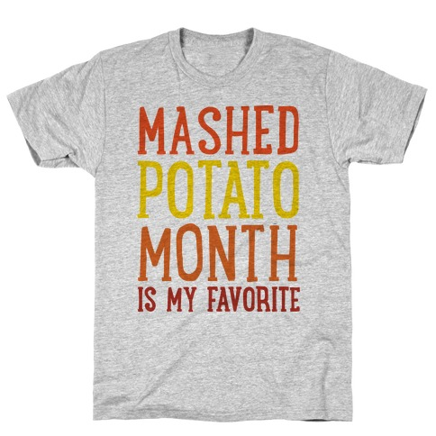 Mashed Potato Month Is My Favorite Thanksgiving Day Parody T-Shirt