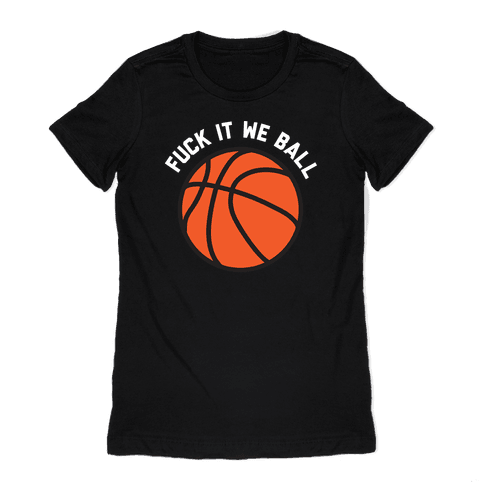 F*** It We Ball (Basketball) Womens T-Shirt