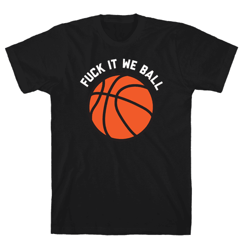 F*** It We Ball (Basketball) Mens/Unisex T-Shirt