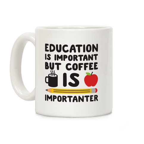 Education Is Important But Coffee Is Importanter Coffee Mug