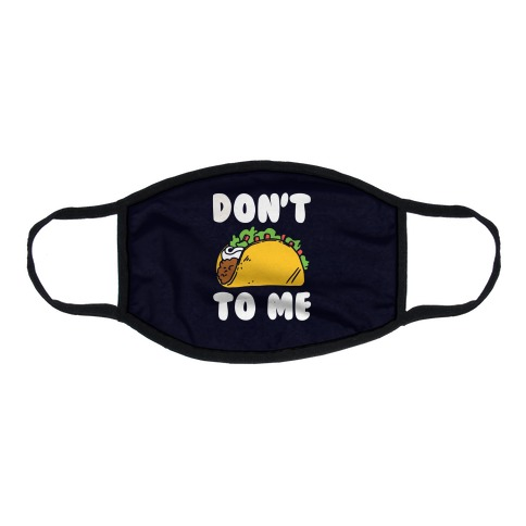 Don't Taco To Me Flat Face Mask