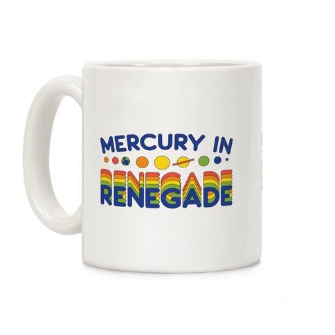 Mercury In Renegade Renegade Renegade Coffee Mug