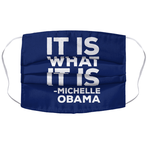 It Is What It Is Michelle Obama Accordion Face Mask