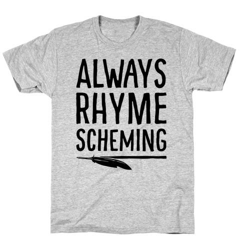 Always Rhyme Scheming T-Shirt
