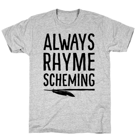 Always Rhyme Scheming T-Shirt