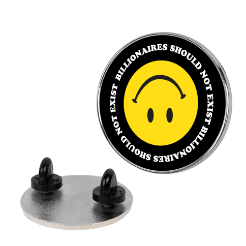 Billionaires Should Not Exist Upside-Down Smiley Face Pin