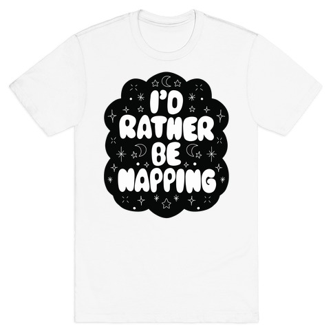 I'd Rather Be Napping (Star Cloud) T-Shirt