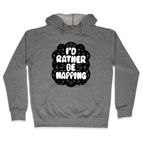I'd Rather Be Napping (Star Cloud) Hooded Sweatshirt