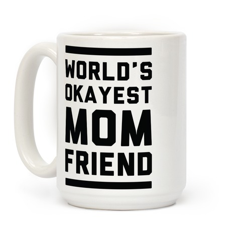 World's Okayest Mom Friend Coffee Mug
