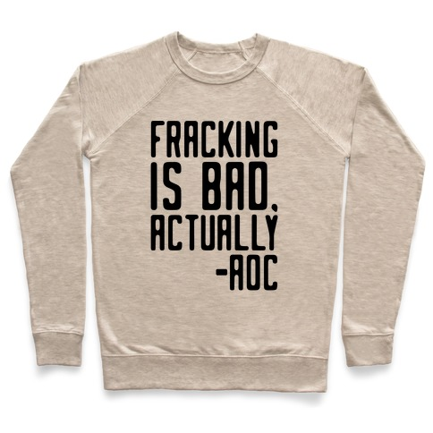 Fracking Is Bad Actually AOC quote Pullover