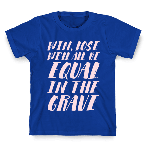 Win, Lose, We'll All Be Equal In The Grave Kids T-Shirt