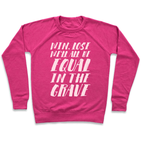 Win, Lose, We'll All Be Equal In The Grave Pullover