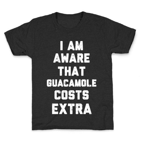 I Am Aware That Guacamole Costs Extra Kids T-Shirt