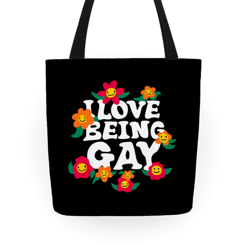 I Love Being Gay Tote
