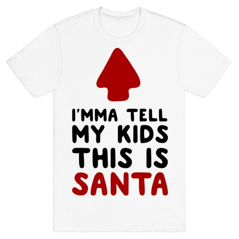 I'mma Tell My Kids This Is Santa T-Shirt