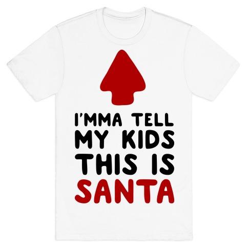 I'mma Tell My Kids This Is Santa T-Shirt