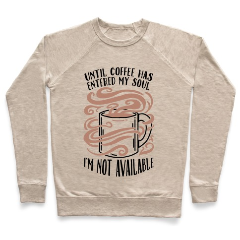 Until Coffee Has Entered My Soul... Pullover
