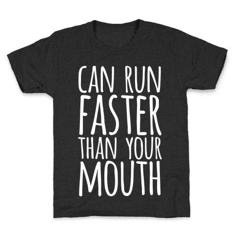 Can Run Faster Than Your Mouth Kids T-Shirt