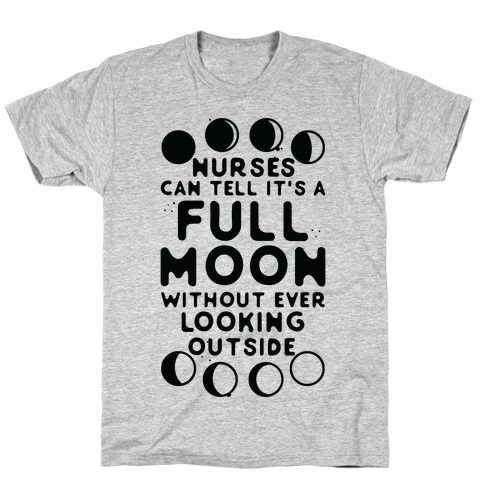 Nurses Can Tell It's a Full Moon Without Ever Looking Outside T-Shirt