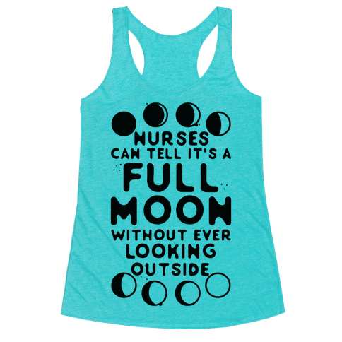 Nurses Can Tell It's a Full Moon Without Ever Looking Outside Racerback Tank Top